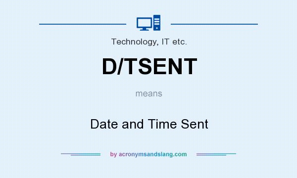 What does D/TSENT mean? It stands for Date and Time Sent