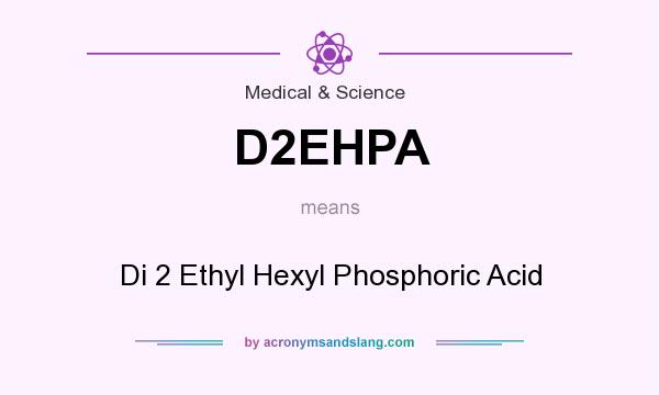 What does D2EHPA mean? It stands for Di 2 Ethyl Hexyl Phosphoric Acid
