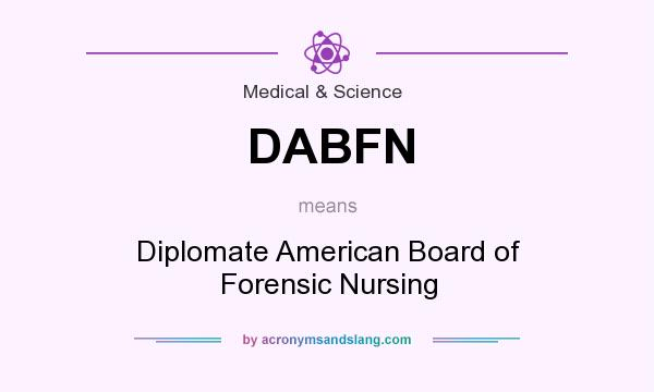 What does DABFN mean? It stands for Diplomate American Board of Forensic Nursing