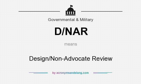 What does D/NAR mean? It stands for Design/Non-Advocate Review