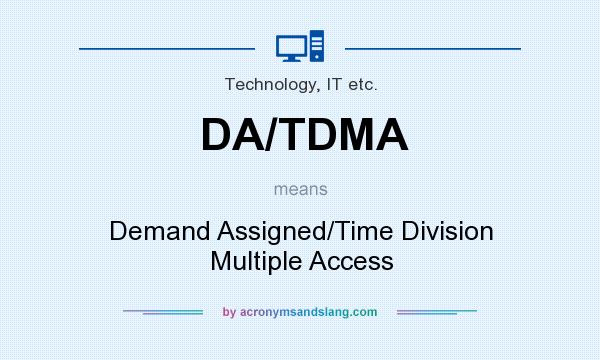 What does DA/TDMA mean? It stands for Demand Assigned/Time Division Multiple Access