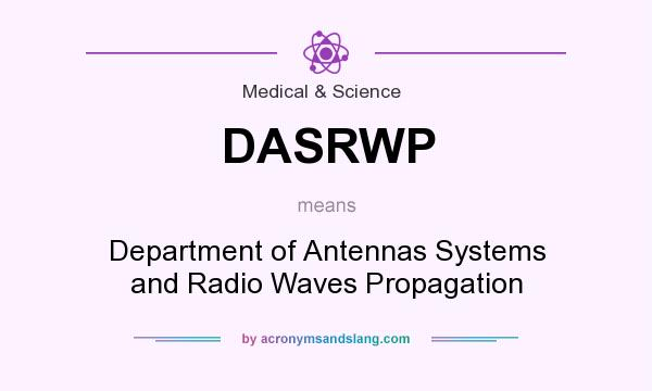 What does DASRWP mean? It stands for Department of Antennas Systems and Radio Waves Propagation