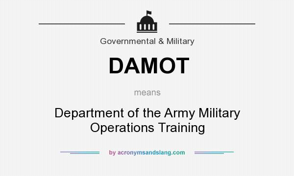 What does DAMOT mean? It stands for Department of the Army Military Operations Training