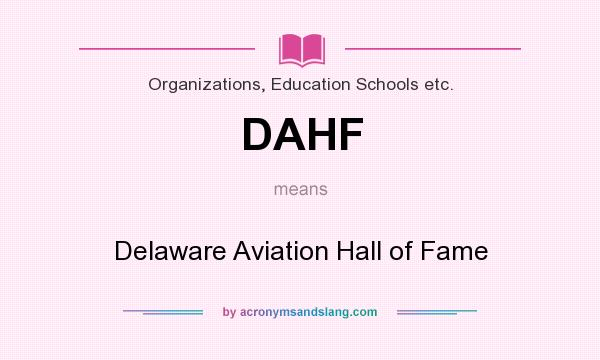 What does DAHF mean? It stands for Delaware Aviation Hall of Fame