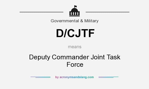 What does D/CJTF mean? It stands for Deputy Commander Joint Task Force