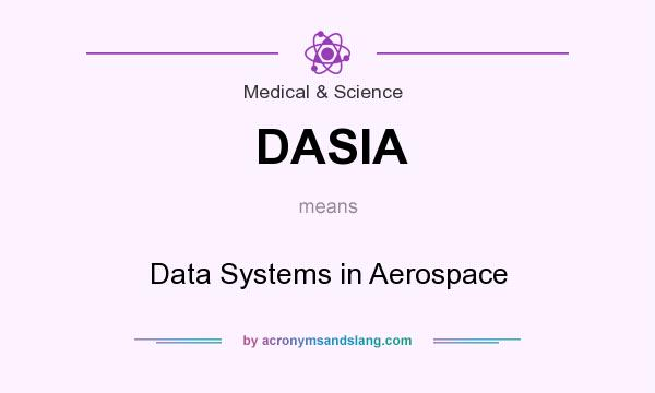 What does DASIA mean? It stands for Data Systems in Aerospace