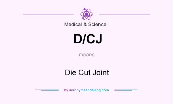 What does D/CJ mean? It stands for Die Cut Joint