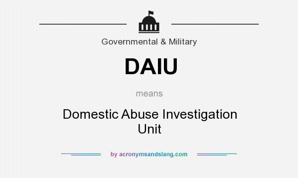 What does DAIU mean? It stands for Domestic Abuse Investigation Unit