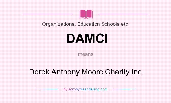 What does DAMCI mean? It stands for Derek Anthony Moore Charity Inc.