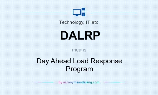 What does DALRP mean? It stands for Day Ahead Load Response Program