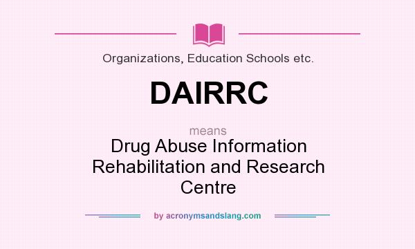 What does DAIRRC mean? It stands for Drug Abuse Information Rehabilitation and Research Centre