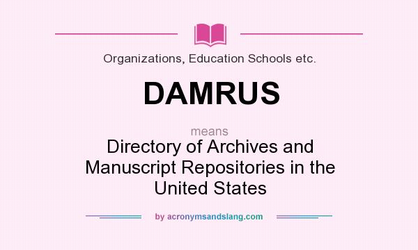 What does DAMRUS mean? It stands for Directory of Archives and Manuscript Repositories in the United States
