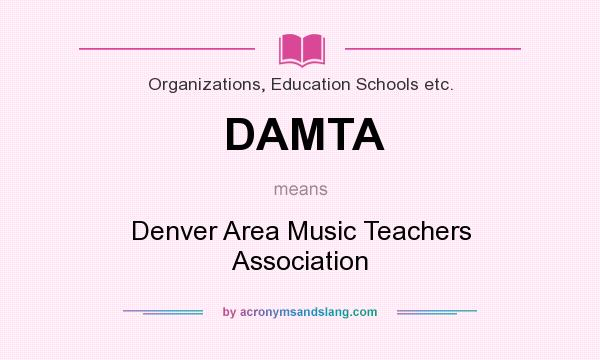 What does DAMTA mean? It stands for Denver Area Music Teachers Association