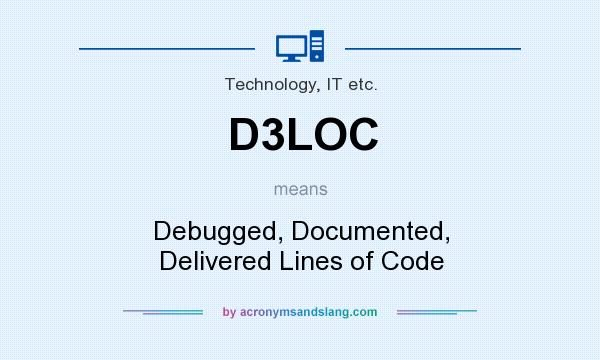 What does D3LOC mean? It stands for Debugged, Documented, Delivered Lines of Code