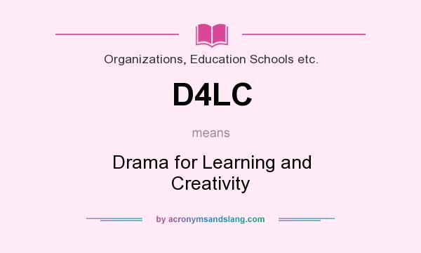 What does D4LC mean? It stands for Drama for Learning and Creativity