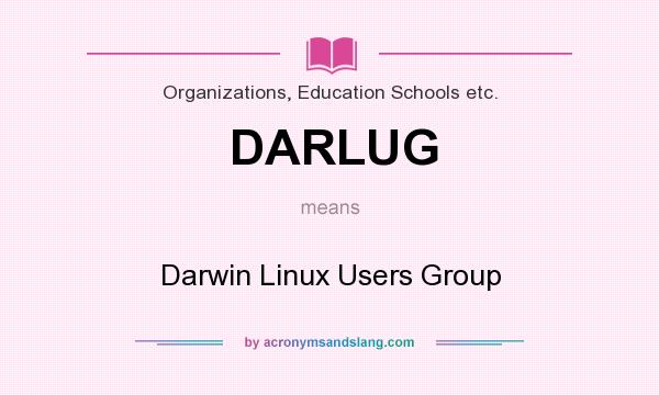 What does DARLUG mean? It stands for Darwin Linux Users Group