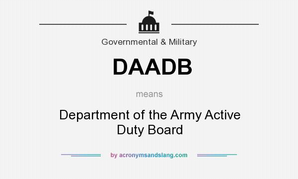 What does DAADB mean? It stands for Department of the Army Active Duty Board