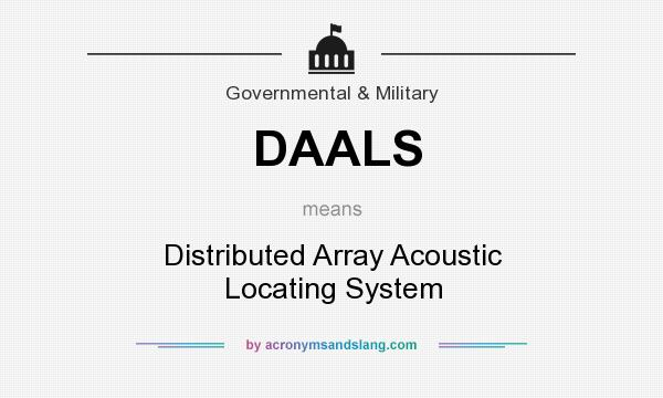 What does DAALS mean? It stands for Distributed Array Acoustic Locating System