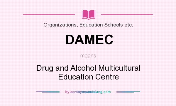 What does DAMEC mean? It stands for Drug and Alcohol Multicultural Education Centre