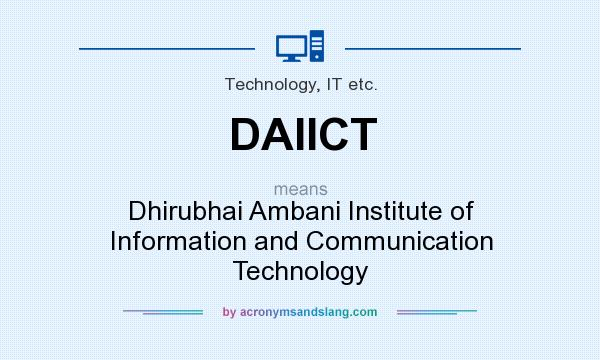 What does DAIICT mean? It stands for Dhirubhai Ambani Institute of Information and Communication Technology