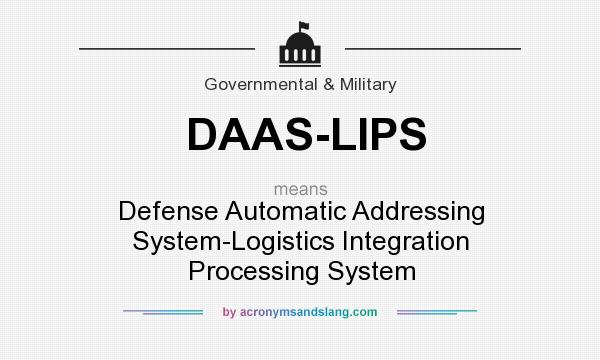 What does DAAS-LIPS mean? It stands for Defense Automatic Addressing System-Logistics Integration Processing System