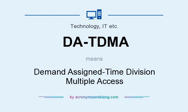 What does DA-TDMA mean? It stands for Demand Assigned-Time Division Multiple Access