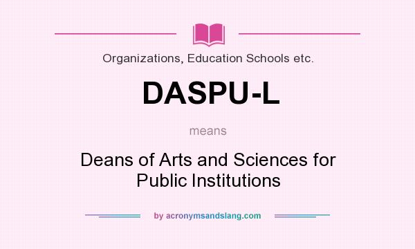 What does DASPU-L mean? It stands for Deans of Arts and Sciences for Public Institutions