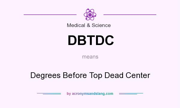 What does DBTDC mean? It stands for Degrees Before Top Dead Center