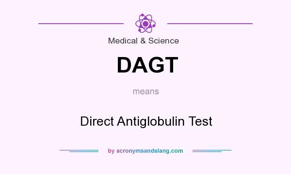 What does DAGT mean? It stands for Direct Antiglobulin Test