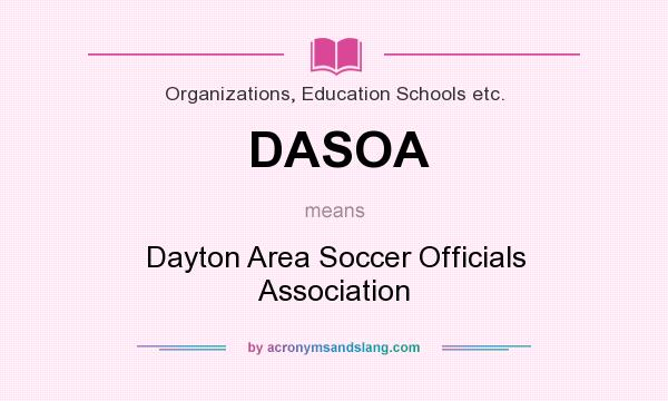 What does DASOA mean? It stands for Dayton Area Soccer Officials Association