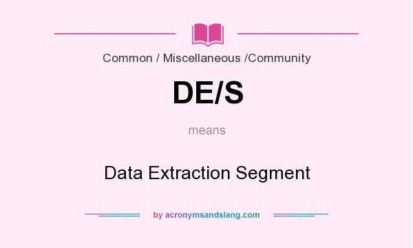 What does DE/S mean? It stands for Data Extraction Segment