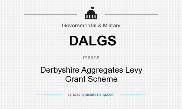 What does DALGS mean? It stands for Derbyshire Aggregates Levy Grant Scheme