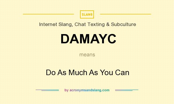 What does DAMAYC mean? It stands for Do As Much As You Can