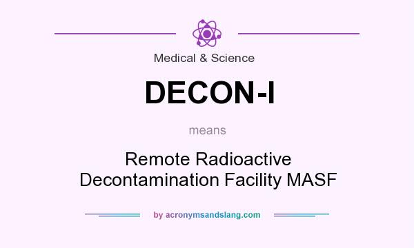 What does DECON-I mean? It stands for Remote Radioactive Decontamination Facility MASF