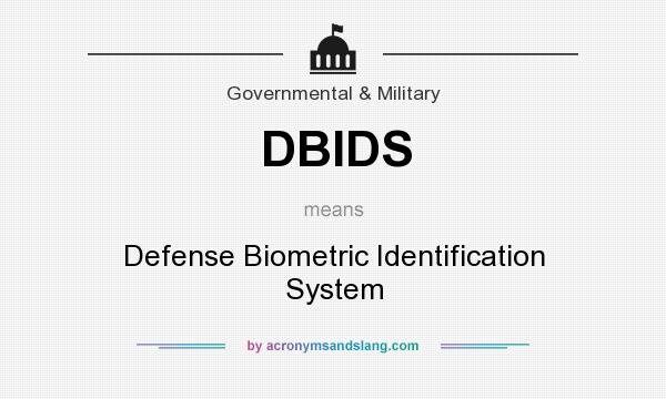 What does DBIDS mean? It stands for Defense Biometric Identification System