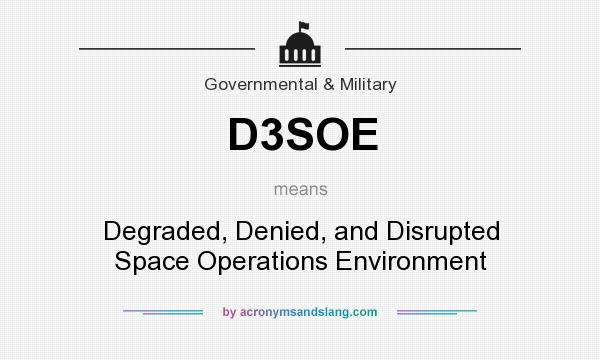 What does D3SOE mean? It stands for Degraded, Denied, and Disrupted Space Operations Environment