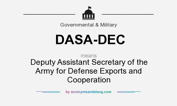 What does DASA-DEC mean? It stands for Deputy Assistant Secretary of the Army for Defense Exports and Cooperation