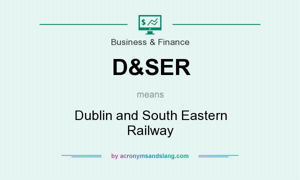 What does D&SER mean? It stands for Dublin and South Eastern Railway