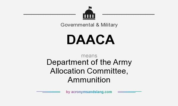 What does DAACA mean? It stands for Department of the Army Allocation Committee, Ammunition