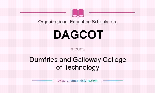 What does DAGCOT mean? It stands for Dumfries and Galloway College of Technology