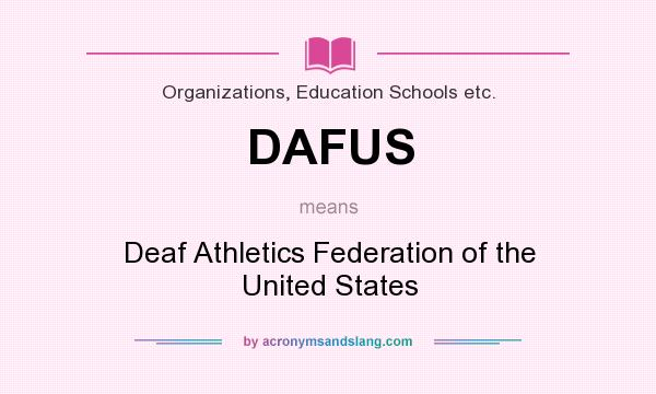 What does DAFUS mean? It stands for Deaf Athletics Federation of the United States