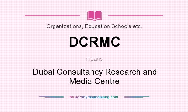 What does DCRMC mean? It stands for Dubai Consultancy Research and Media Centre