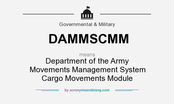 What does DAMMSCMM mean? It stands for Department of the Army Movements Management System Cargo Movements Module
