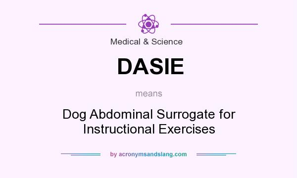 What does DASIE mean? It stands for Dog Abdominal Surrogate for Instructional Exercises