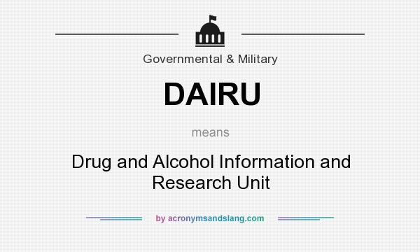 What does DAIRU mean? It stands for Drug and Alcohol Information and Research Unit