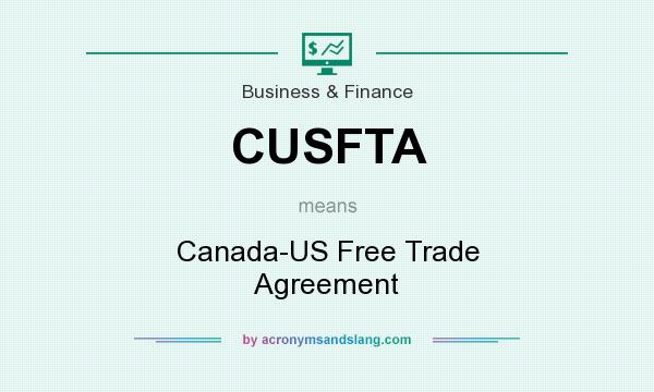 What does CUSFTA mean? It stands for Canada-US Free Trade Agreement