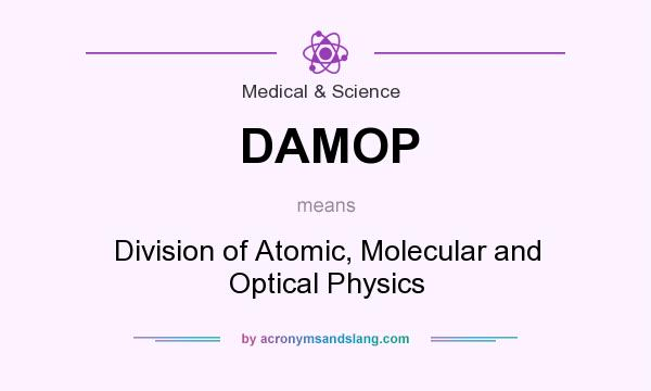 What does DAMOP mean? It stands for Division of Atomic, Molecular and Optical Physics