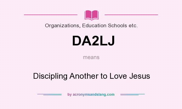 What does DA2LJ mean? It stands for Discipling Another to Love Jesus