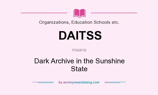 What does DAITSS mean? It stands for Dark Archive in the Sunshine State