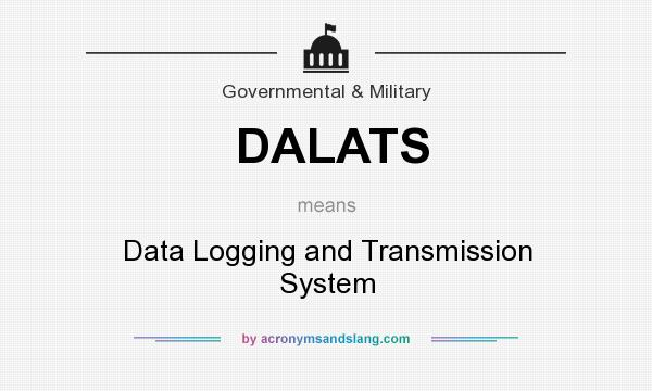 What does DALATS mean? It stands for Data Logging and Transmission System